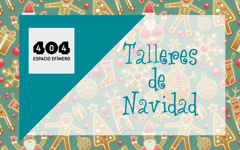 Talleres de Navidad en Espacio 404